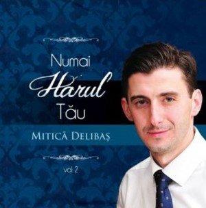 - CD - Mitica Delibas - Numai Harul Tau
