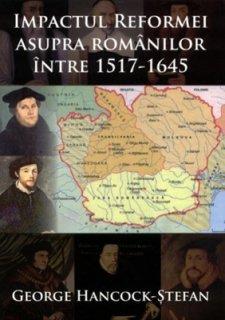 - Impactul reformei asupra romanilor, de George Hancock-Stefan