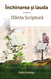 - Inchinarea si lauda in acord cu Sfanta Scriptura