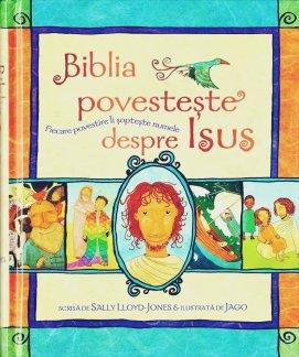 - Biblia povesteste despre Isus , de Sally Lloyd&Jago