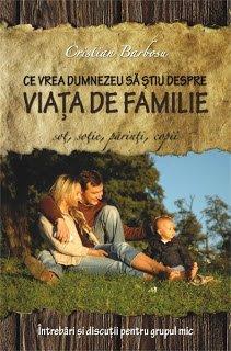 - Ce vrea Dumnezeu sa stiu despre viata de familie, de Cristian Barbosu