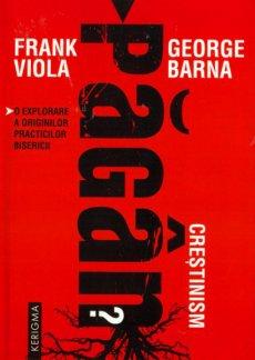 - Crestinism pagan?, de Frank Viola si George Barna