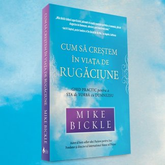 - Cum sa crestem in viata de rugaciune, de Mike Bickle