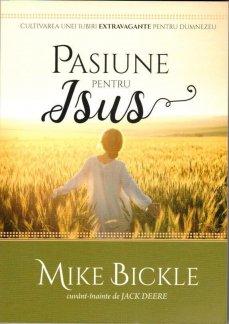 - Pasiune pentru Isus, de Mike Bickle
