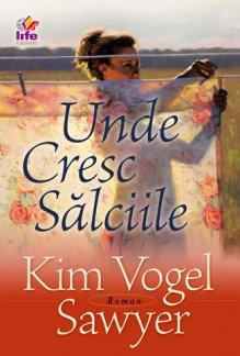 - Unde cresc salciile, de Kim Vogel Sawyer