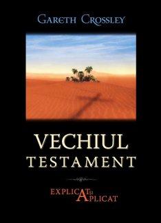 - Vechiul Testament - Explicat si Aplicat, de Gareth Crossley